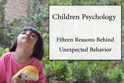 15 Reasons Behind Unexpected Behavior Of Children